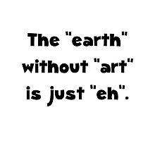 Earth Without Art Photographic Print