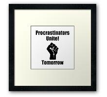 Procrastinators Unite Framed Print