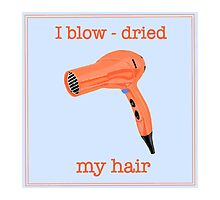 I blow-dried my hair by youdidit