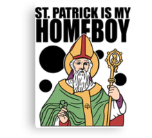St Patrick Is My Homeboy Canvas Print