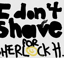 I don't Shave for Sherlock Holmes by macyrich