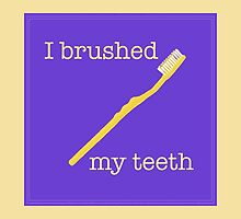 I brushed my teeth by youdidit