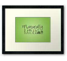 Naturally Raised Framed Print