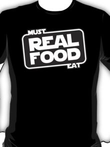 Must Eat Real Food T-Shirt