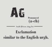 Ag South African slang, Exclamation by DesignGuru