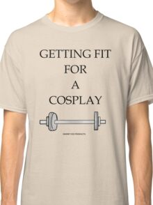GETTIN FIT FOR A COSPLAY Classic T-Shirt