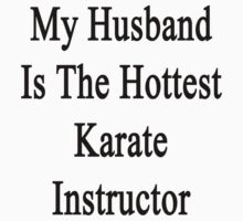 My Husband Is The Hottest Karate Instructor  by supernova23