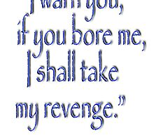 "Tolkien; ""I warn you, if you bore me, I shall take my revenge.""  by TOM HILL - Designer"