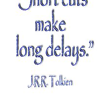 "Tolkien; ""Short cuts make long delays.""  by TOM HILL - Designer"