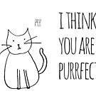 I Think You Are Purrfect by rexannakay