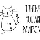 I Think You Are Pawesome by rexannakay