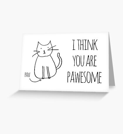 I Think You Are Pawesome Greeting Card