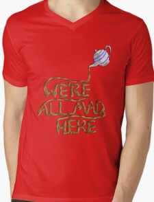 We´re all mad here Mens V-Neck T-Shirt
