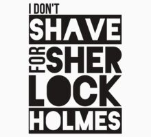 I Don't Shave for Sherlock Holmes by fandomshop