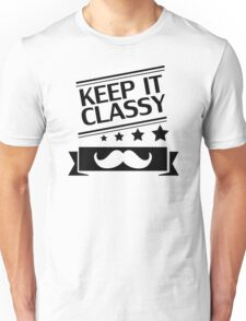 KEEP IT CLASSY, classy, mustache, beard, monocle, nerd Unisex T-Shirt