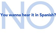 You Wanna Hear it in Spanish? (Black Text) by Jessica Becker