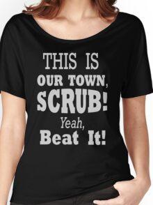 Scrubs run this town -White Women's Relaxed Fit T-Shirt