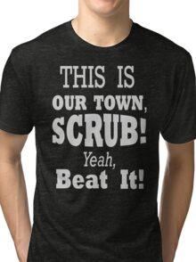 Scrubs run this town -White Tri-blend T-Shirt