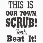 Scrubs run this town -Black by RaydenLight