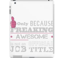 Life Guard Only Because Freaking Awesome Is Not An Official Job Title - Tshirts & Hoodies iPad Case/Skin