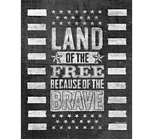 """Patriotic """"Because of the Brave"""" Poster Photographic Print"""