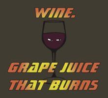 Wine.  Grape juice that burns - Big Bang Theory by Keighcei