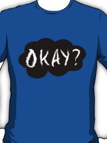 Okay? (Part I) T-Shirt