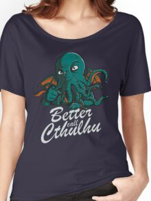 Better Call Cthulhu Women's Relaxed Fit T-Shirt