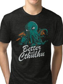 Better Call Cthulhu Tri-blend T-Shirt