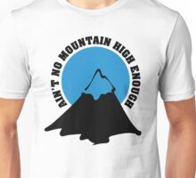 Ain't no mountain high enough Unisex T-Shirt
