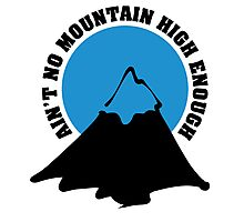 Ain't no mountain high enough Photographic Print