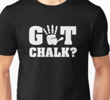 Got Chalk? Unisex T-Shirt
