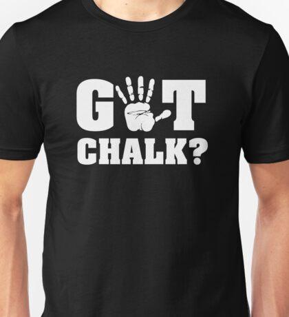 Got Chalk? Unisex T-Shirt