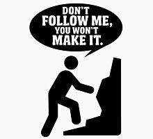 Don't follow me, you won't make it Unisex T-Shirt