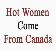 Hot Women Come From Canada  by supernova23
