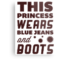 This Princess Wears Blue Jeans and Boots. Metal Print