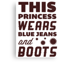 This Princess Wears Blue Jeans and Boots. Canvas Print