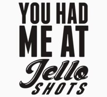 You Had Me at Jello Shots by Six 3