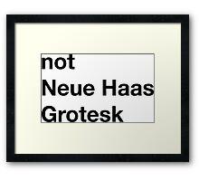 Not Neue Haas Grotesk Framed Print
