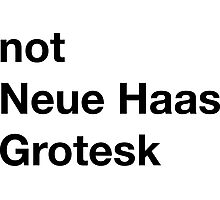 Not Neue Haas Grotesk Photographic Print