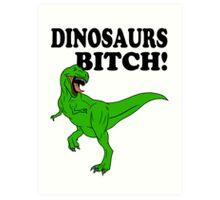 Dinosaurs Bitch! Art Print