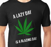 A Lazy day is a blazing day! (WEED SHIRT) Unisex T-Shirt