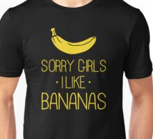Sorry girls, I like Bananas Unisex T-Shirt