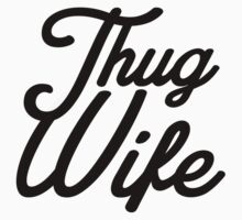 Thug Wife by printproxy