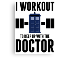 I Workout to Keep Up with the Doctor Canvas Print