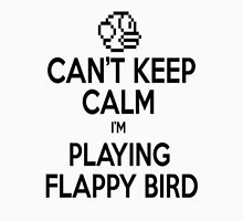 Can't keep Calm I'm Playing Flappy Bird Unisex T-Shirt