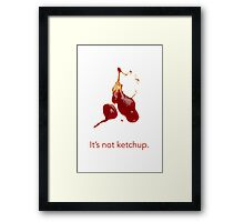 It's not ketchup. Framed Print
