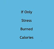 If only stress burned calories by TheKaren