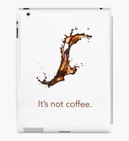It's not coffee. iPad Case/Skin