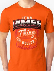 it is JAMES thing you wouldn't understand Unisex T-Shirt